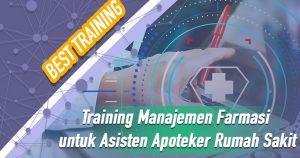 Training Manajemen Farmasi untuk Asisten Apoteker Rumah Sakit