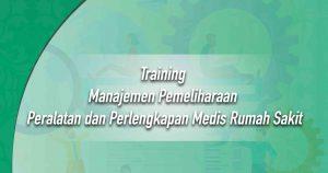 Manajemen Pemeliharaan Peralatan dan Perlengkapan Medis Rumah Sakit