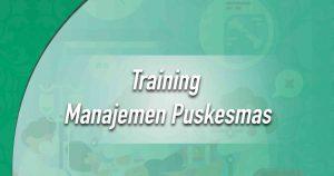 Training Manajemen Puskesmas