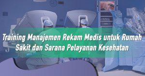 Training Manajemen Rekam Medis untuk Rumah Sakit dan Sarana Pelayanan Kesehatan