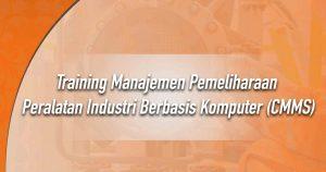 Training Manajemen Pemeliharaan Peralatan Industri Berbasis Komputer (CMMS)