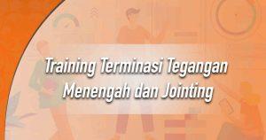 Training Terminasi Tegangan Menengah dan Jointing