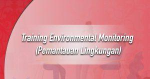 Training Environmental Monitoring (Pemantauan Lingkungan)