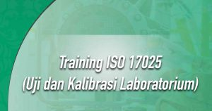 Training ISO 17025 : Uji dan Kalibrasi Laboratorium