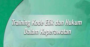 Training Kode Etik dan Hukum Dalam Keperawatan