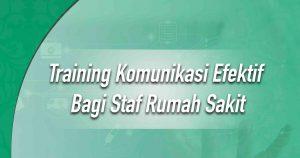 Training Komunikasi Efektif Bagi Staf Rumah Sakit