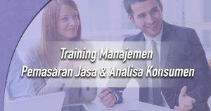 Training Manajemen Pemasaran Jasa & Analisa Konsumen
