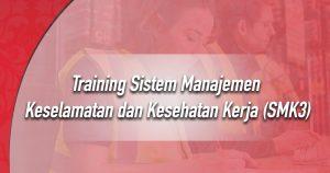 Training Sistem Manajemen Keselamatan dan Kesehatan Kerja (SMK3)