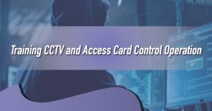 Training CCTV and Access Card Control Operation