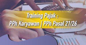 Training Pajak : PPh Karyawan | PPh Pasal 21/26