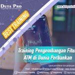 Training Pengembangan Fitur ATM di Dunia Perbankan Best Training Informasi Pelatihan Duta Pro Training Consulting di Jakarta Bandung Jogja Bali Surabaya Lombok