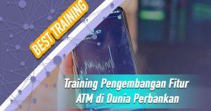 Training Pengembangan Fitur ATM di Dunia Perbankan
