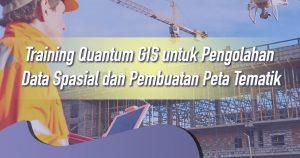 Training Quantum GIS untuk Pengolahan Data Spasial dan Pembuatan Peta Tematik