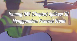 Training UAV (Chopter) Aplikasi 3D Menggunakan Pesawat Drone