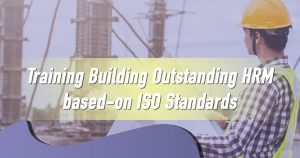 Training Building Outstanding HRM based-on ISO Standards