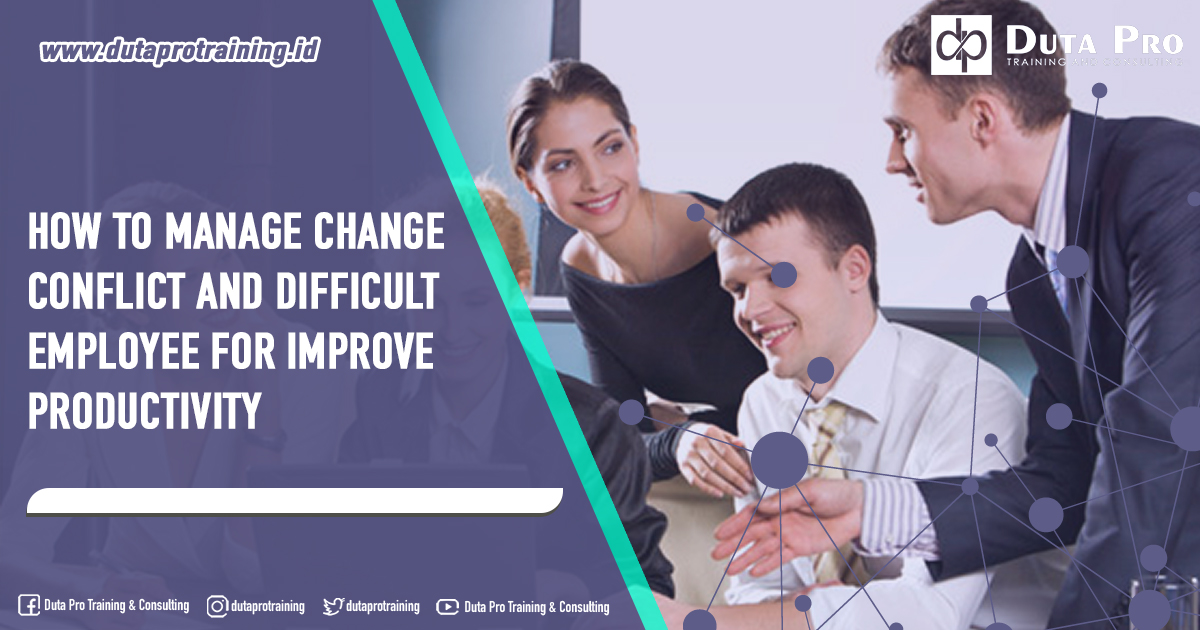 Training How to Manage Change Conflict and Difficult Employee for Improve Productivity