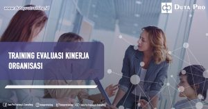 Training Evaluasi Kinerja Organisasi Info Training di Jakarta, Bandung, Jogja, Surabaya, Bali, Lombok, Kalimantan Duta Pro Training Consulting