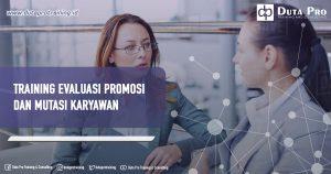 Training Evaluasi Promosi dan Mutasi Karyawan Info Training di Jakarta, Bandung, Jogja, Surabaya, Bali, Lombok, Kalimantan Duta Pro Training Consulting