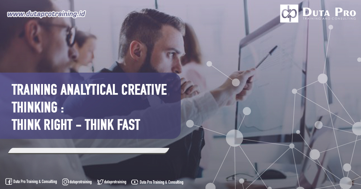 Training Analytical Creative Thinking : Think Right – Think Fast
