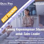 Training Kepemimpinan Situasional untuk Sales Leader Best Training Informasi Pelatihan Duta Pro Training Consulting di Jakarta Bandung Jogja Bali Surabaya Lombok