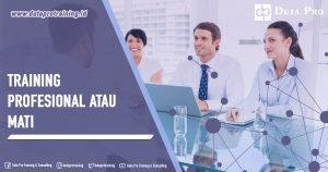 Training Profesional atau Mati Pusat Informasi Pelatihan di Jakarta, Bandung, Jogja, Surabaya, Bali, Lombok, Kalimantan Duta Pro Training Consulting
