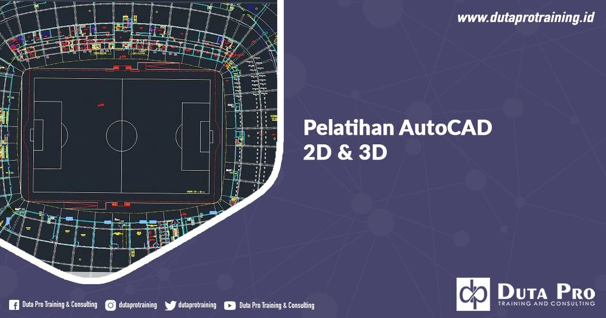 Info Jadwal Pelatihan AutoCAD 2D & 3D Pelatihan di Jakarta, Bandung, Jogja, Surabaya, Bali, Lombok, Kalimantan Duta Pro Training Consulting