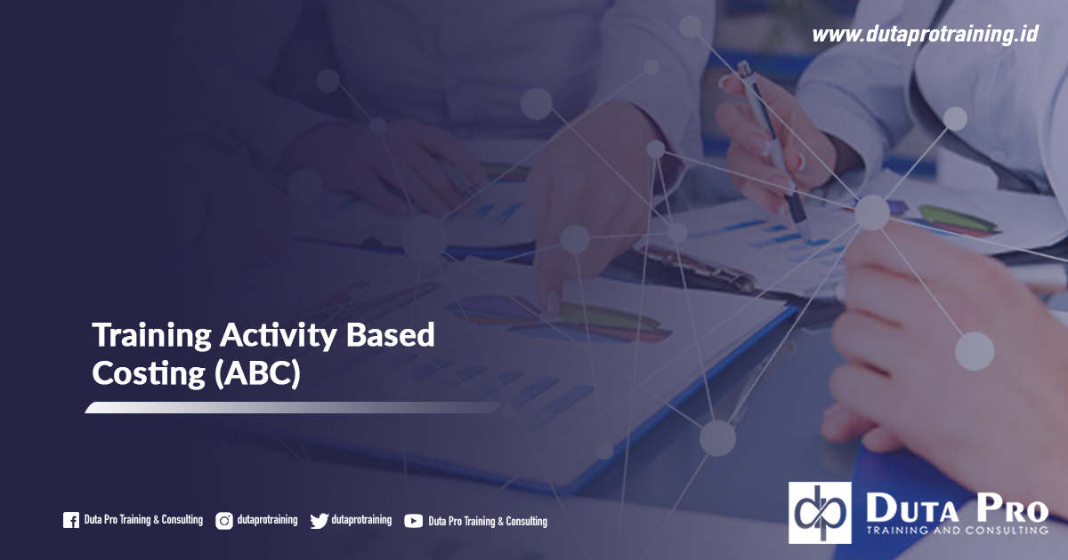 Pusat Training Activity Based Costing (ABC) Informasi Pelatihan di Jakarta, Bandung, Jogja, Surabaya, Bali, Lombok, Kalimantan Duta Pro Training Consulting