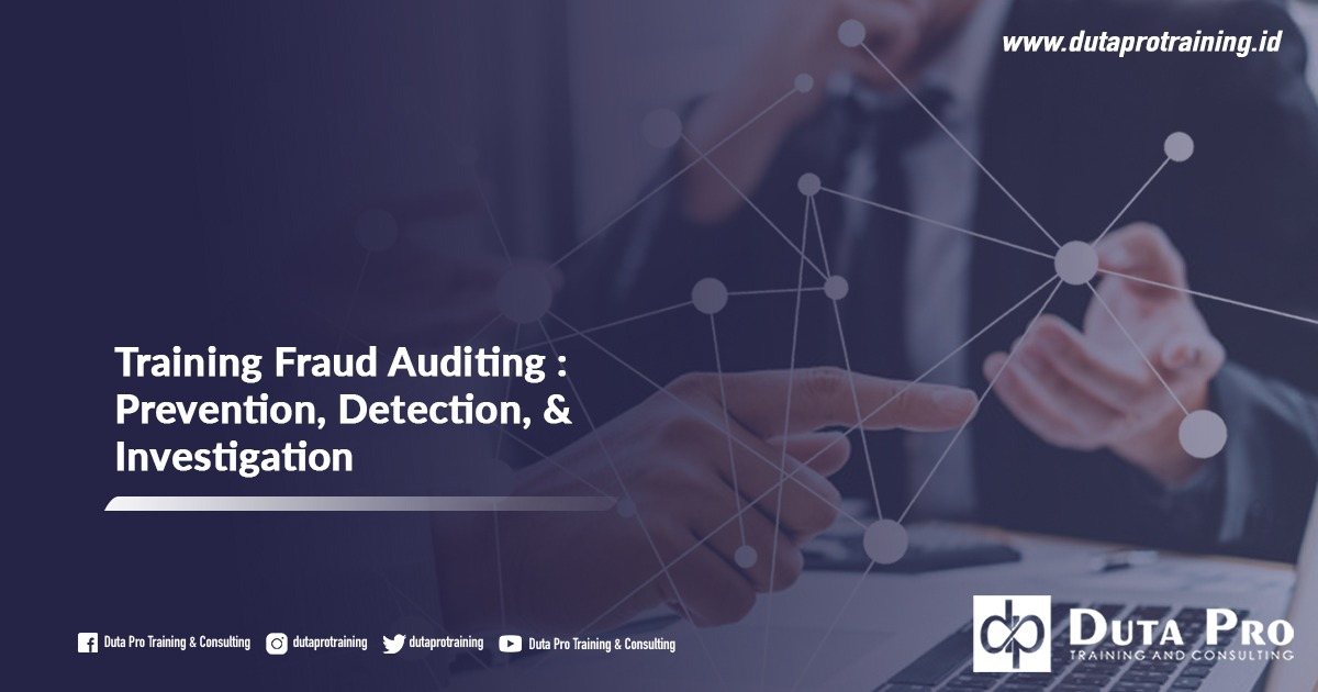 Pusat Training Fraud Auditing - Prevention, Detection, & Investigation Informasi Pelatihan di Jakarta, Bandung, Jogja, Surabaya, Bali, Lombok, Kalimantan Duta Pro Training Consulting
