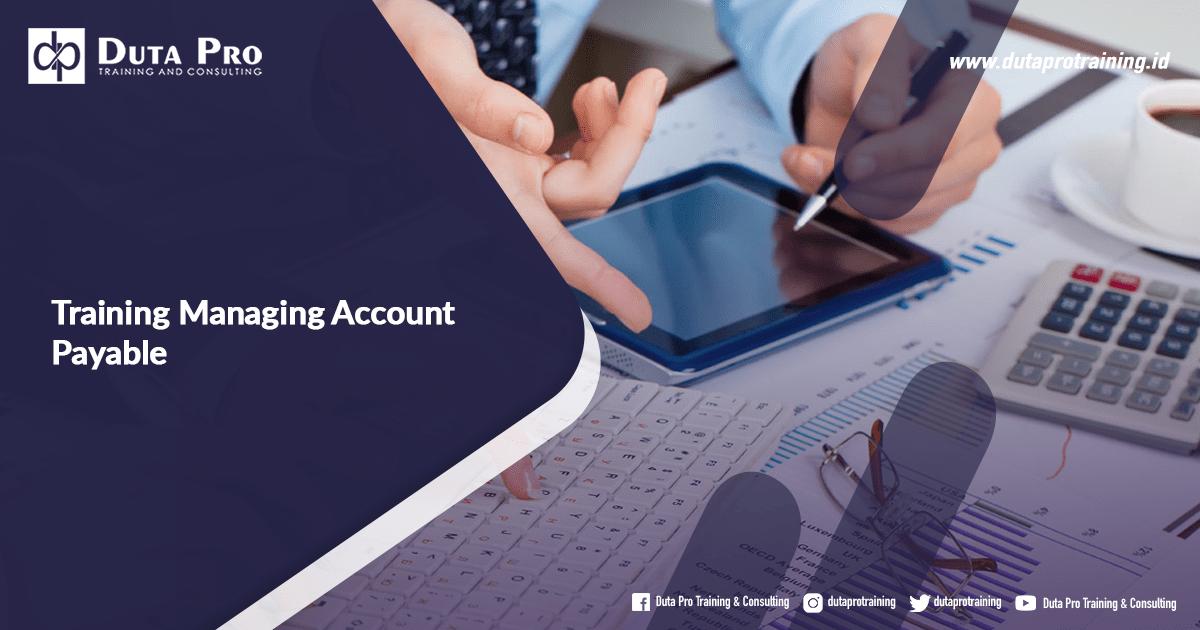 Training Managing Account Payable Jadwal di Bali Jakarta Jogja Surabaya Bandung Pelatihan Diklat Workshop SDM Murah