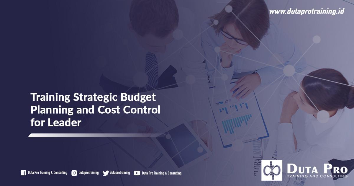 Training Strategic Budget Planning and Cost Control for Leader Pusat Informasi Pelatihan di Jakarta, Bandung, Jogja, Surabaya, Bali, Lombok, Kalimantan Duta Pro Training Consulting