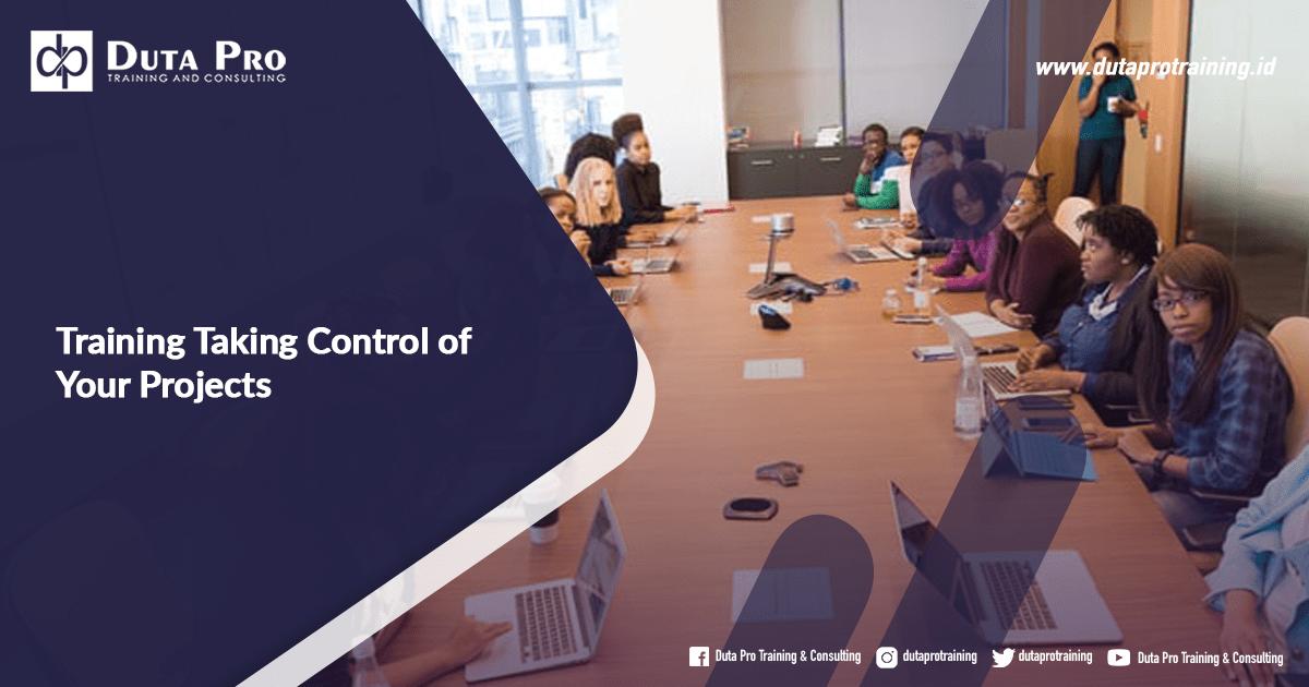 Training Taking Control of Your Projects Jadwal di Bali Jakarta Jogja Surabaya Bandung Pelatihan Diklat Workshop SDM Murah